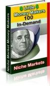Little Money Makers: 100 In-Demand Niche Markets  Napravite novac LAKO, naucite kako!